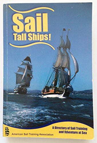 Sail Tall Ships! A Directory of Sail Training and Adventure at Sea: Aguiar, Lori