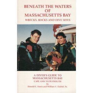 Beneath the waters of Massachusetts Bay: Wrecks,: Donald L Ferris