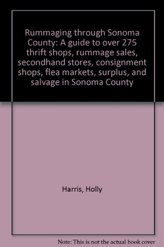 9780963650900: Rummaging through Sonoma County: A guide to over 275 thrift shops, rummage sales, secondhand stores, consignment shops, flea markets, surplus, and salvage in Sonoma County