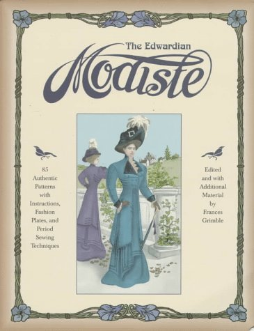 9780963651716: The Edwardian Modiste: 85 Authentic Patterns with Instructions, Fashion Plates, and Period Sewing Techniques