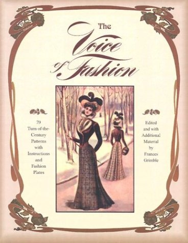 9780963651723: The Voice of Fashion: 79 Turn-Of-The Century Patterns With Instructions and Fashion Plates