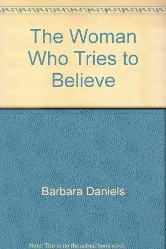 The Woman Who Tries to Believe: Daniels, Barbara