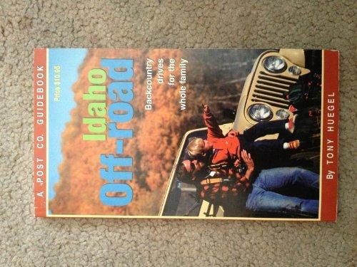 Idaho Off-Road: Backcountry Drives for the Whole: Tony Huegel