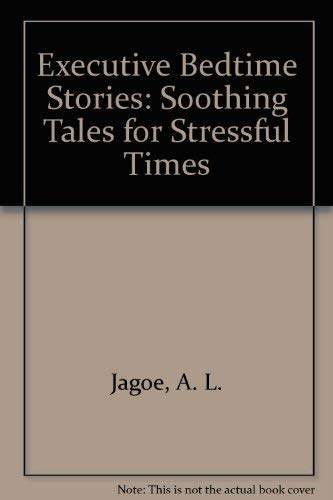 Executive Bedtime Stories: Soothing Tales for Stressful Times: Jagoe, A. L.