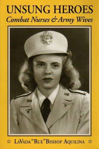 Unsung heroes: Combat nurses & army wives: Aquilina, LaVada Bishop