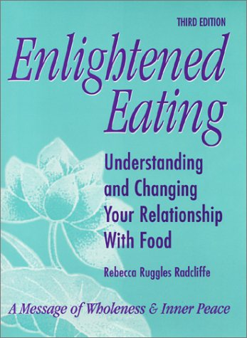 9780963660701: Enlightened Eating: Understanding and Changing Your Relationship With Food