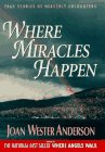 Where Miracles Happen: True Stories of Heavenly: Anderson, Joan Wester