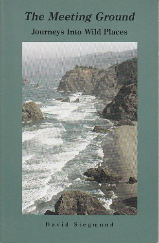 The Meeting Ground (Journeys into Wild Places: Siegmund, David