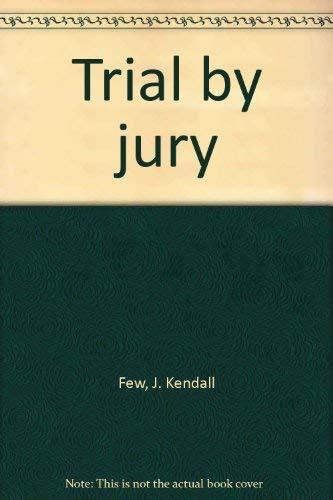 In Defense of Trial By Jury-Volume 1: Few, J. Kendall,