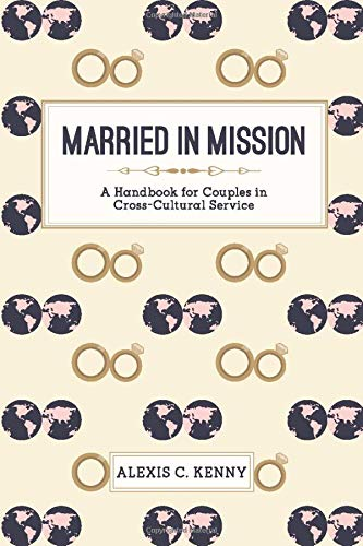 Married in Mission: A Handbook for Couples in Cross-Cultural Service: Alexis C. Kenny