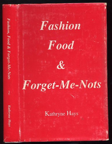 Fashion, Food & Forget-Me-Nots.: HAYS, Kathryne.