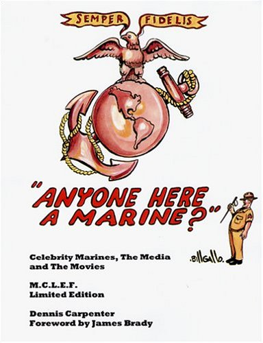 Anyone Here a Marine? Celebrity Marines, The Media and the Movies: Dennis Carpenter