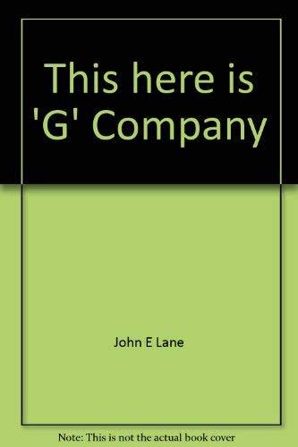 "This here is 'G' Company"": A chronicle: Lane, John E"