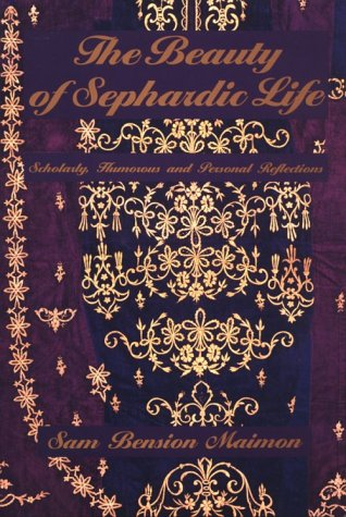 The Beauty of Sephardic Life: Scholarly, Humerous and Personal Reflections.: Maimon, Sam Bension ...