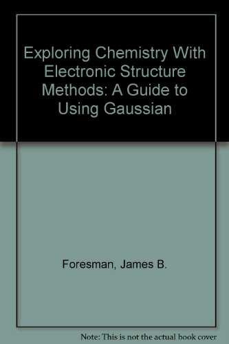 9780963676900: Exploring Chemistry With Electronic Structure Methods: A Guide to Using Gaussian