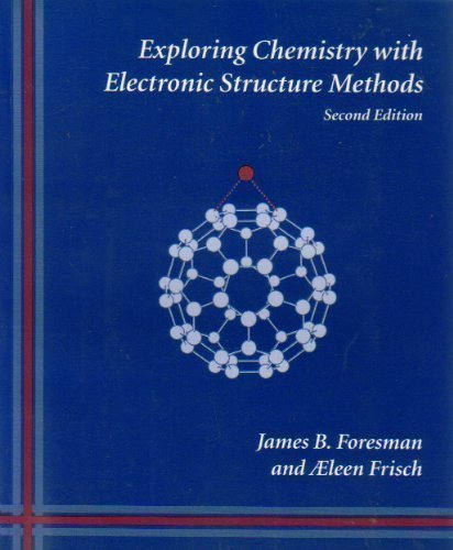 9780963676931: Exploring Chemistry With Electronic Structure Methods: A Guide to Using Gaussian