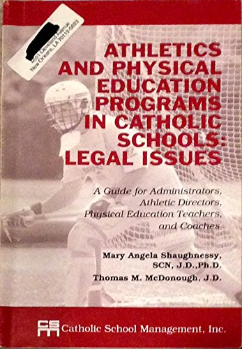 9780963679017: Athletics and physical education programs in Catholic schools: Legal issues : a guide for administrators, athletic directors, physical education teachers, and coaches