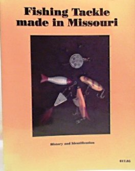 9780963680013: Fishing tackle made in Missouri: History and identification