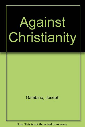 Against Christianity: Gambino, Joseph; Gambino,