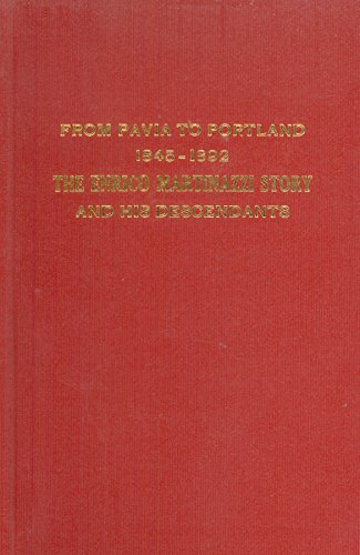 9780963682314: From Pavia to Portland: The Enrico Martinazzi story, 1845-1892, and his descendants