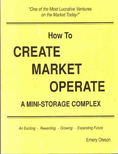 9780963692009: How to Create Market Operate a Mini Storage Complex
