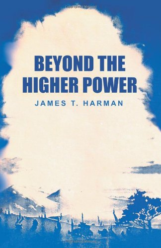 Beyond The Higher Power: Harman, James T.