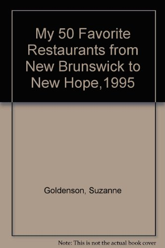 My 50 Favorite Restaurants from New Brunswick to New Hope,1995: Goldenson, Suzanne