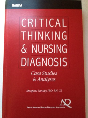 Critical Thinking and Nursing Diagnoses: Case Studies and Analyses: Margaret Lunney