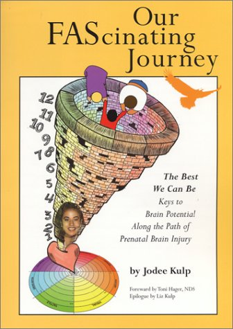 9780963707246: Our FAScinating Journey: Keys to Brain Potential Along the Path of Prenatal Brain Injury