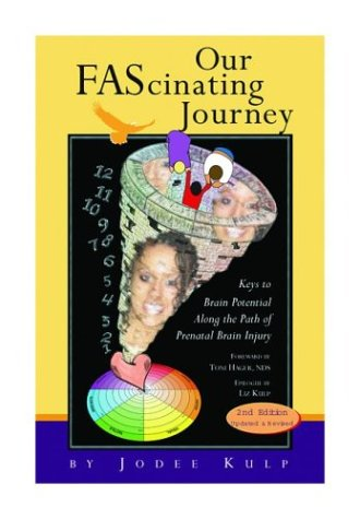 9780963707253: Our FAScinating Journey: Keys to Brain Potential Along the Path of Prenatal Brain Injury, Second Edition