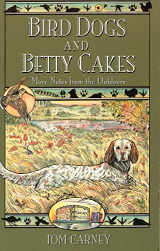 Bird Dogs and Betty Cakes: Tom Carney; GlennWolff