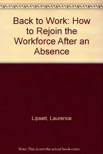 Back to Work: How to Rejoin the: Lipsett, Laurence