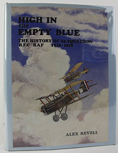 HIGH in the EMPTY BLUE: the HISTORY of 56 SQUADRON RFC RAF 1916-1919 *: REVELL, Alex