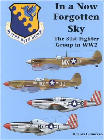 In a Now Forgotten Sky. the History of the 31st Fighter Group in World War II.: Kucera, Dennis C.