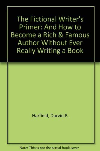 The Fictional Writer's Primer: And How to: Harfield, Darvin P.