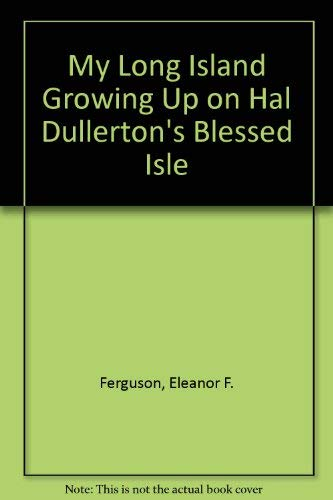 9780963712615: My Long Island Growing Up on Hal Fullerton's Blessed Isle
