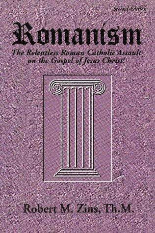 9780963714145: Romanism: The Relentless Roman Catholic Assault on the Gospel of Jesus Christ!