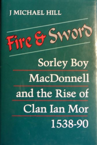 9780963714206: Fire and Sword: Sorley Boy Macdonnell and the Rise of Clan Ian Mor, 1538-90