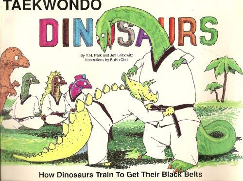 9780963715128: Tae Kwon Do Dinosaurs: How Dinosaurs Train to Get Their Black Belts
