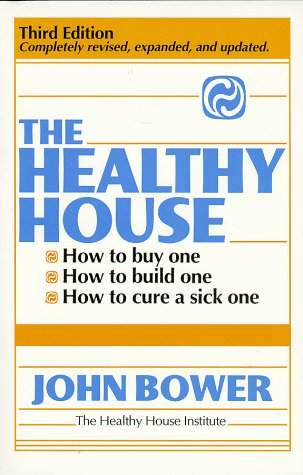 9780963715609: The Healthy House: How to buy one, How to build one, How to cure a sick one