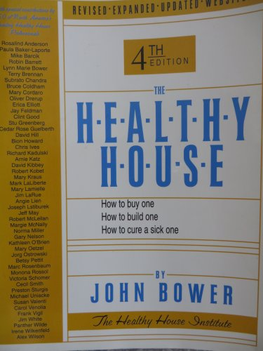The Healthy House: How to buy one, How to build one, How to cure a sick one, 4th revised ed. (0963715690) by John Bower