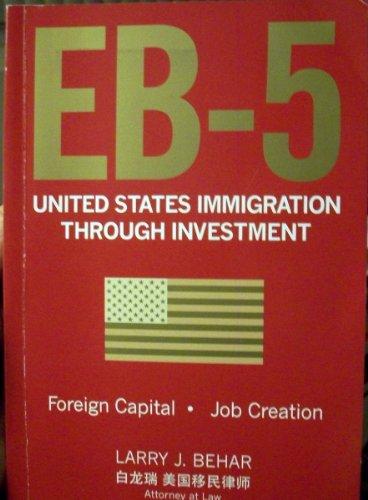 EB-5 United States Immigration Through Investment: Larry J. Behar