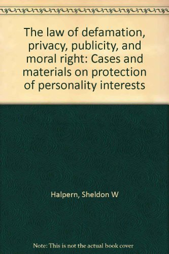 9780963716620: The law of defamation, privacy, publicity, and moral right: Cases and materials on protection of personality interests