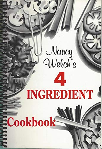 9780963721303: Nancy Welch's Four Ingredient Cookbook