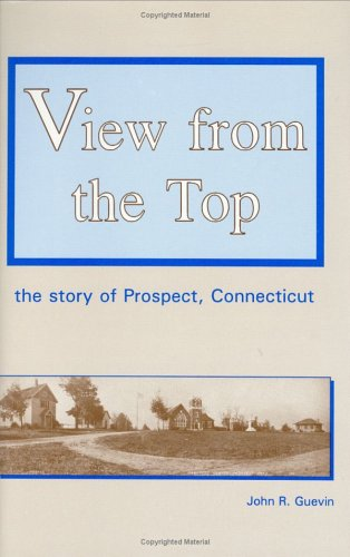 View from the Top: The Story of Prospect, Connecticut.: GUEVIN, John R.