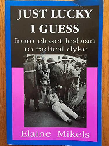 9780963725721: Just Lucky I Guess: From Closet Lesbian to Radical Dyke