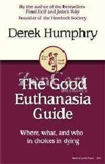 9780963728081: The Good Euthanasia Guide: Where, What & Who in Choices in Dying