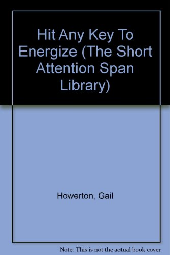 Hit Any Key To Energize (The Short Attention Span Library): Howerton, Gail