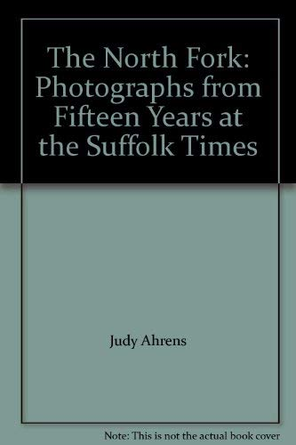 North Fork: Photographs from Fifteen Years at the Suffolk Times.: AHRENS, Judy.