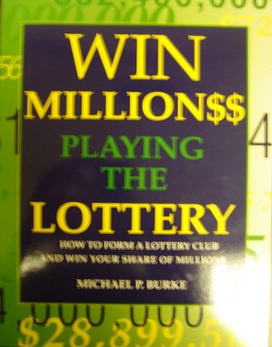 9780963732910: Win Millions Playing the Lottery: How to Form a Lottery Club and Win Your Share of Millions